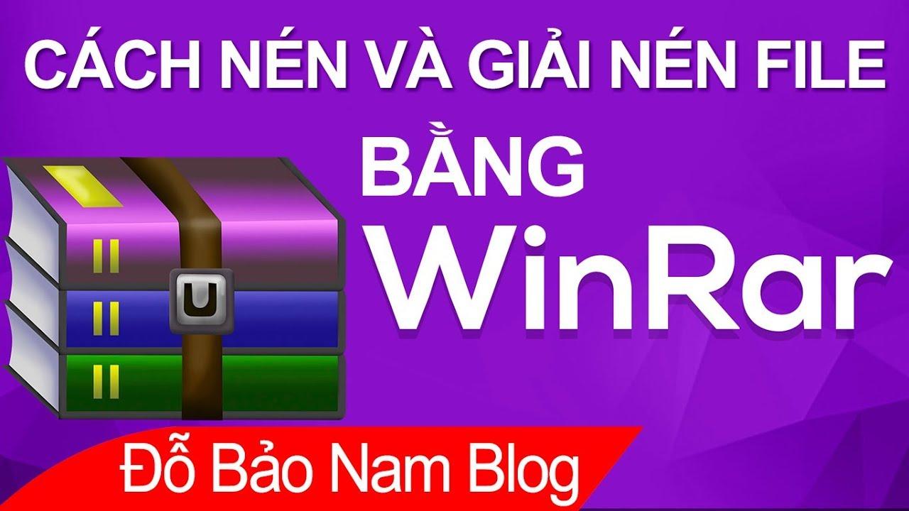 Cách nén file bằng Winrar, cách giải nén file và tải Winrar mới nhất