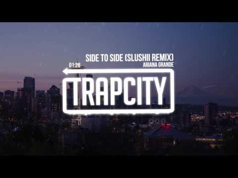 Ariana Grande - Side To Side (Slushii Remix)
