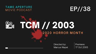 Tame Aperture #38 - Texas Chainsaw Massacre, 2003 Remake (2020 Horror Month)