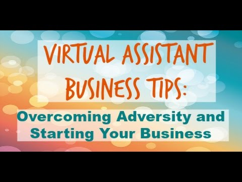 Virtual Assistant Business Tips: Overcoming Adversity and Starting Your Business