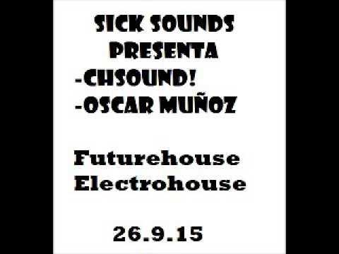 CHSOUND! & OSCAR MUÑOZ @ FUTURE-ELECTRO (SICK SOUNDS #1)