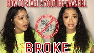 HOW TO START A YOUTUBE CHANNEL WITH NO MONEY SIS !