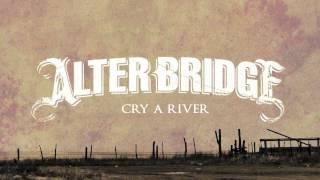 Alter Bridge - Cry A River
