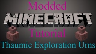 Modded Minecraft Tutorial - Thaumic Exploration Urns