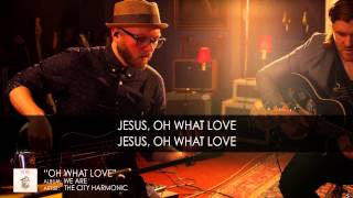 Baixar - Oh What Love By The City Harmonic Official Lyric Video Grátis