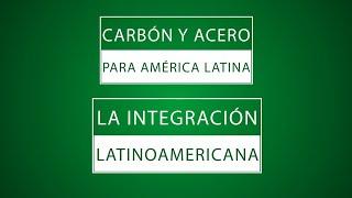 CARBÓN Y ACERO PARA AMÉRICA LATINA: LA INTEGRACIÓN LATINOAMERICANA