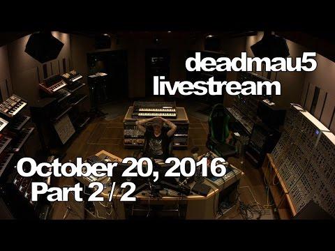 Deadmau5 livestream - October 20, 2016 [10/20/2016] (Part 2/2)
