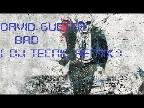 David Guetta - Bad  ( DJ Tecnic Remix )