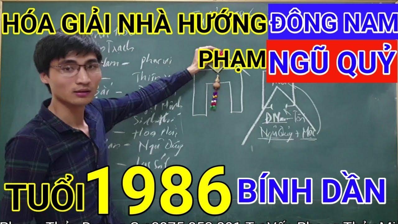 Tuổi Bính Dần 1986 Nhà Hướng Đông Nam | Hóa Giải Hướng Nhà Phạm Ngũ Quỷ Cho Tuoi Binh Dan 1986