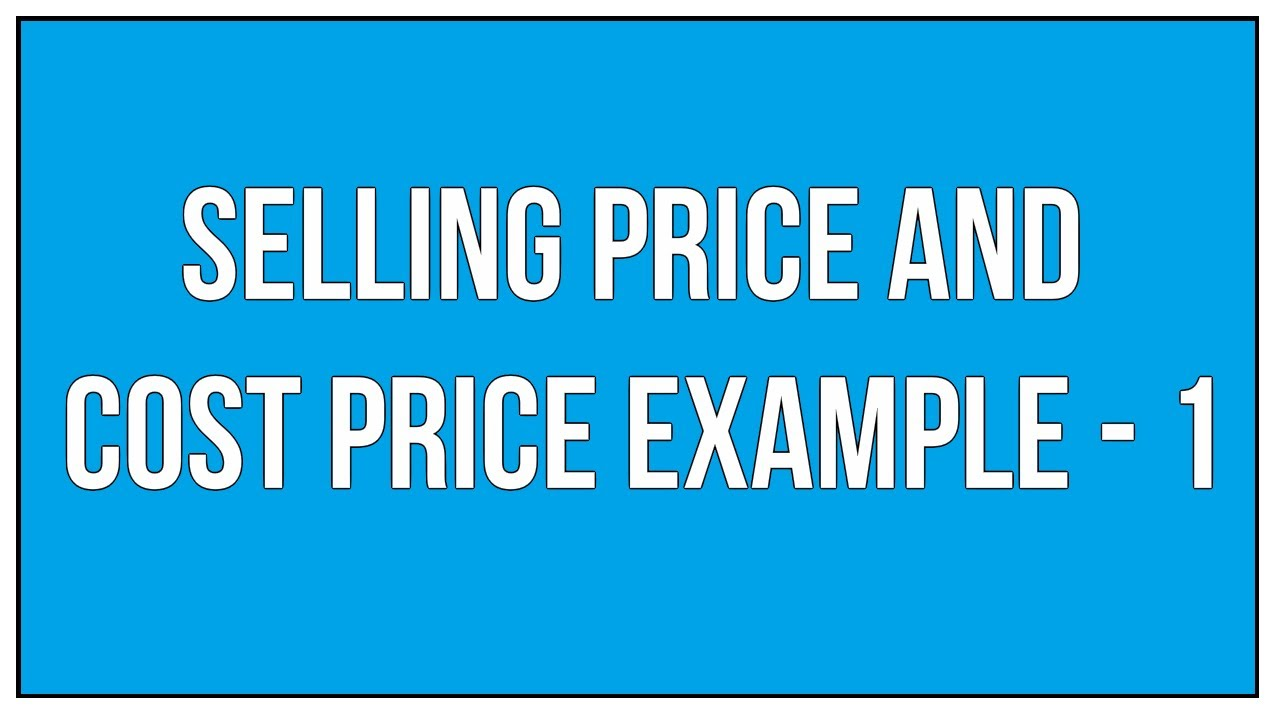 Selling Price And Cost Price Example -1 / Percentages - Maths ...