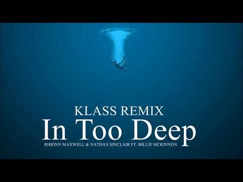 Rhionn Maxwell & Nathan Sinclair Ft. Billie Mckinnon - In Too Deep (Klass Remix)