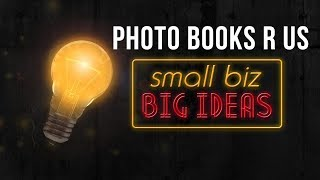 SMALL BIZ BIG IDEAS - Photo Books R Us