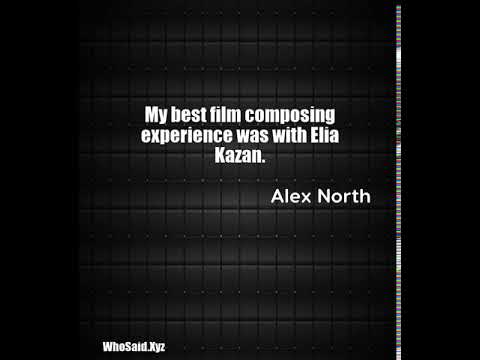 Alex North: My best film composing experience was with Elia Kazan....