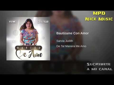 Buatizame Con Amor- Sarvia Judith (Álbum-De Tal Manera Me Amo)