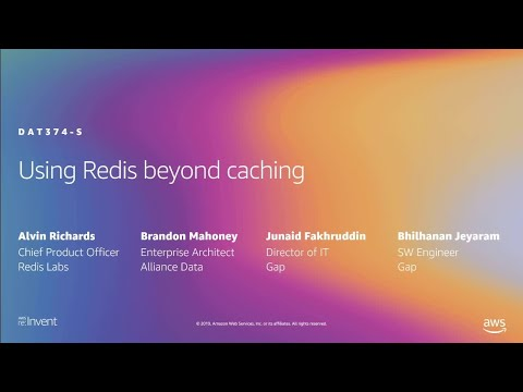 AWS re:Invent 2019: Using Redis beyond caching (DAT374-S)