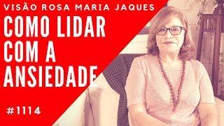COMO LIDAR COM A ANSIEDADE - Visão Rosa Maria Jaques #1114