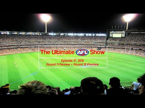 Round 11 Review + Round 12 Preview - The Ultimate AFL Show 2016 - Episode 17