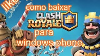 como baixar clash royale para windows phone!!!