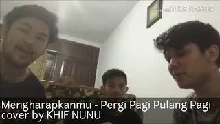 Download KHIF NUNU VS ISQI HIJRI - (COVER)  LAGU MENGHARAPKANMU - PERGI PAGI PULANG PAGI