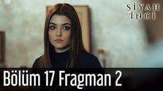 Siyah İnci 17. Bölüm 2. Fragman