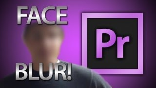 Blur a Face using Premiere Pro CS6