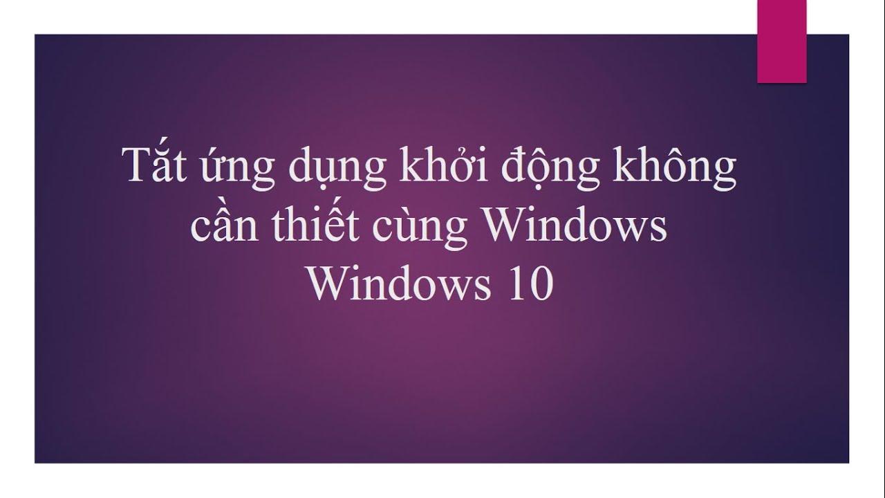 Windows 10 – Tắt ứng dụng khởi động cùng Windows