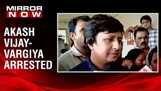 BJP MLA Akash Vijayvargiya arrested for thrashing officer with a cricket bat