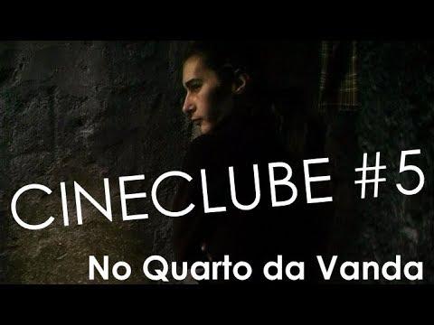 Cineclube 5: No Quarto da Vanda