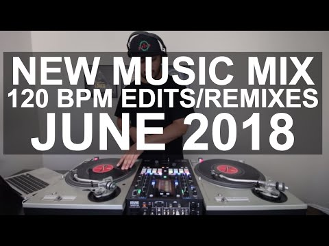 New Music Mix  10 New 120 BPM EditsRemixes June 2018