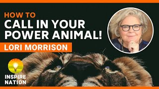 LORI MORRISON: How to Call in Your Shamanic Power Animal!