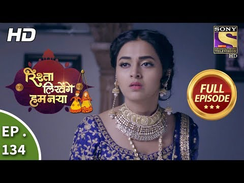 Rishta Likhenge Hum Naya - Ep 134 - Full Episode - 11th May, 2018 thumbnail