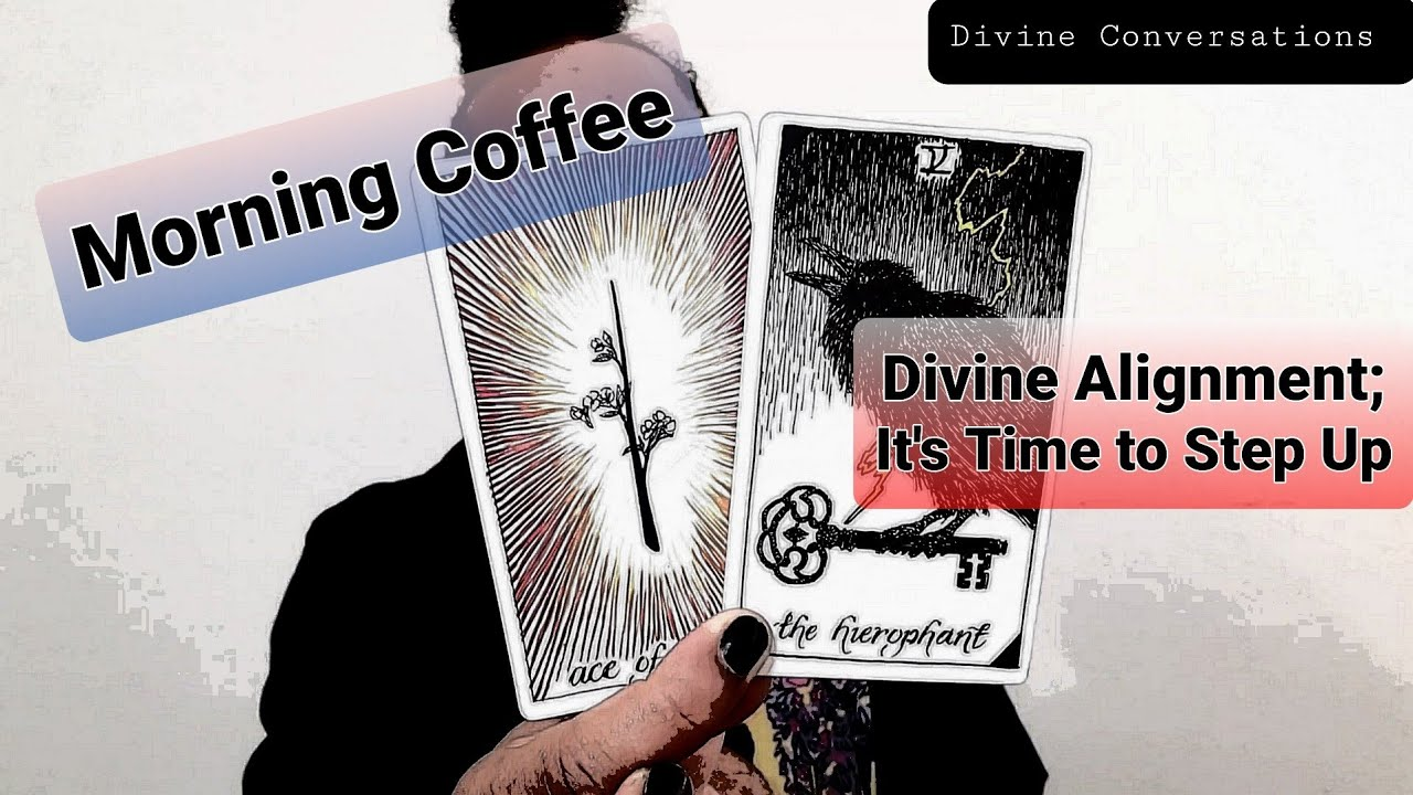 Morning Coffee - * Divine Alignment; It's Time to Step Up * - 7/9/2020 Daily Reading