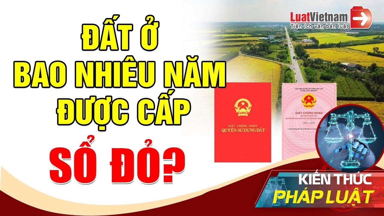 Đất Ở Bao Nhiêu Năm Được Cấp Sổ Đỏ? | LuatVietnam