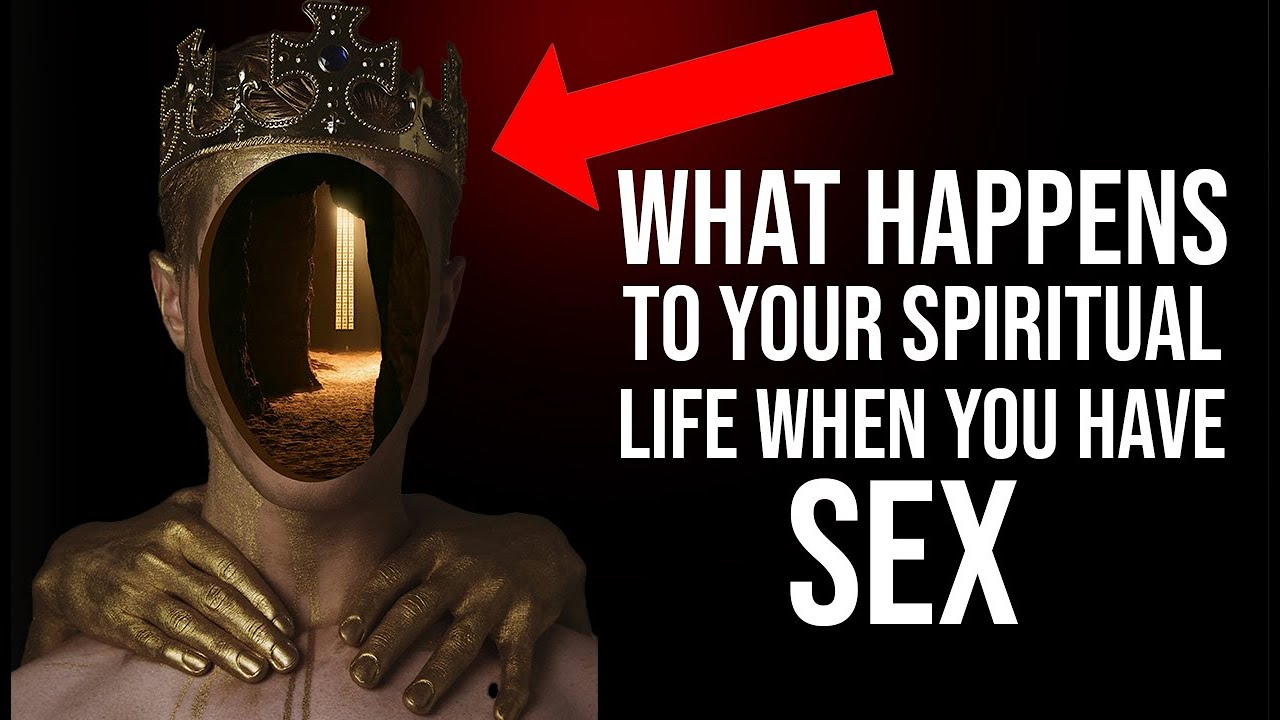 WHAT HAPPENS TO YOUR SPIRITUAL LIFE WHEN YOU HAVE SEX - (Very Powerful)