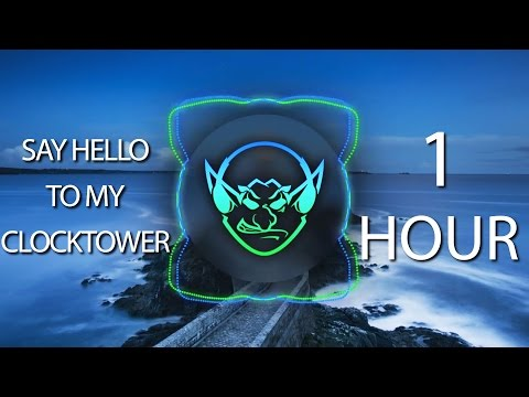 Say Hello To My Clocktower (Goblin Mashup) 【1 HOUR】