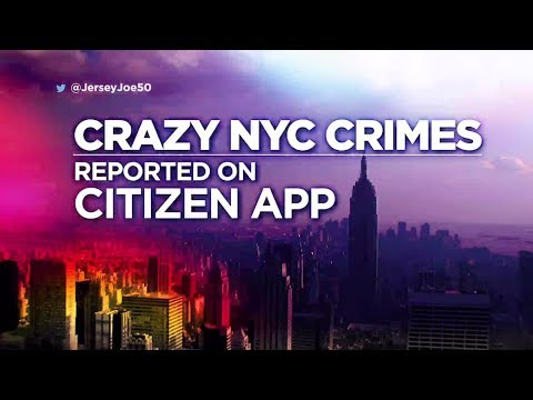 Crazy Crimes on NYC Citizen App [Jersey Joe # 355]