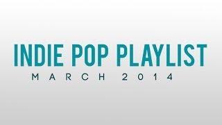 Indie Pop Playlist March 2014