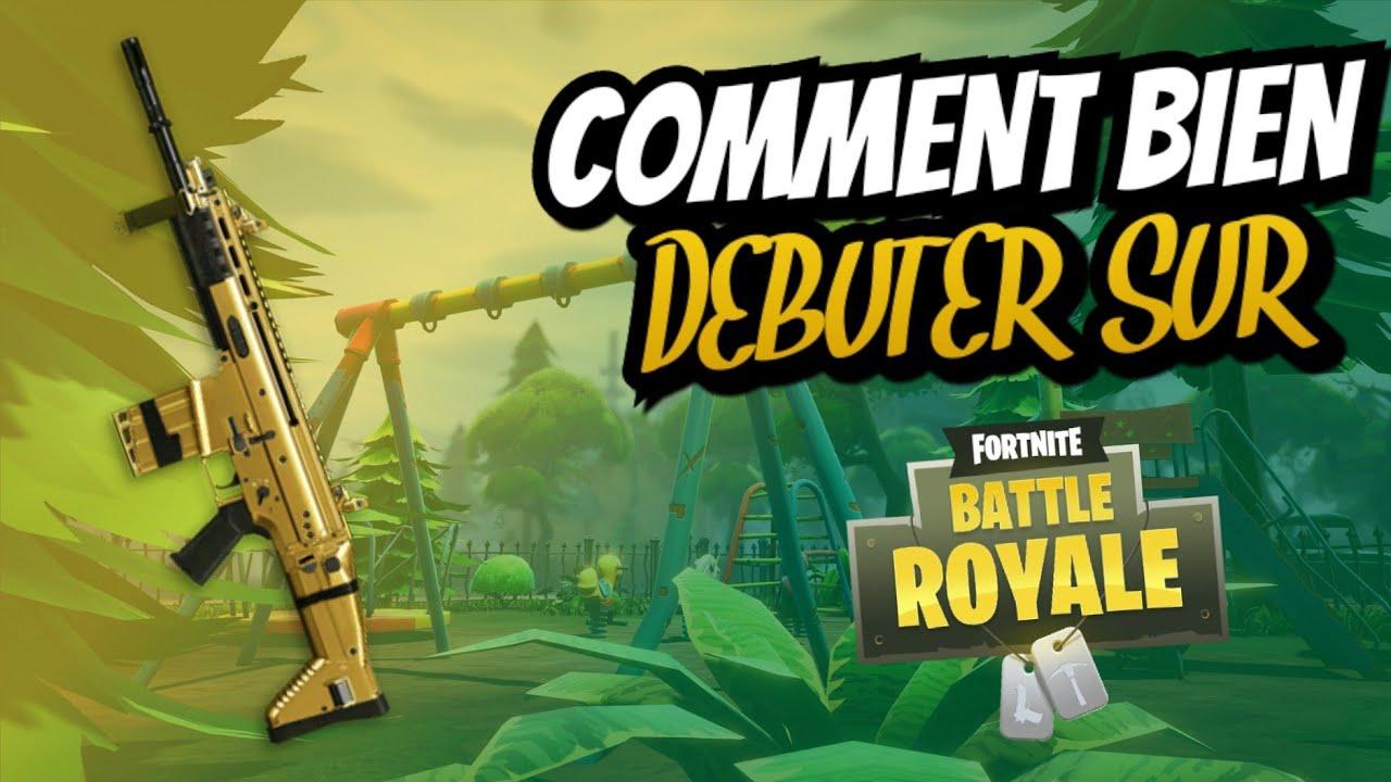 comment bien debuter sa game sur fortnite battle royale - fortnite comment debuter