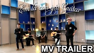 EM LÀ CON GÁI GUITAR (OFFICIAL MV TRAILER) || FPT UNIVERSITY GUITAR CLUB
