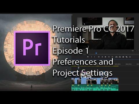 E1 - Preferences and Project Settings - Adobe Premiere Pro CC 2017