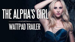 The Alpha's Girl || Wattpad Trailer