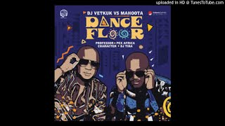 Dj Vetkuk vs Mahoota - Dance Floor ft Professor, Dj Tira, Character & Pex Africah