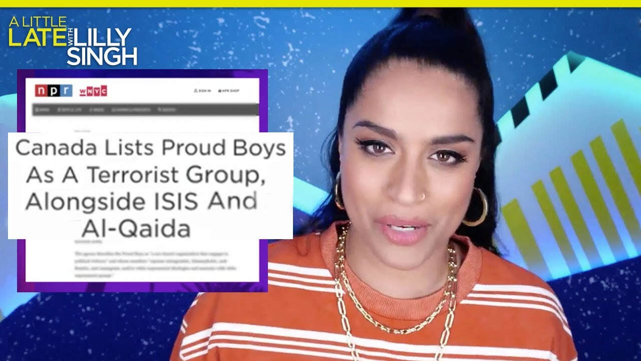 Who Is Considered a Terrorist? Welcome, Proud Boys! | A Little Late with Lilly Singh