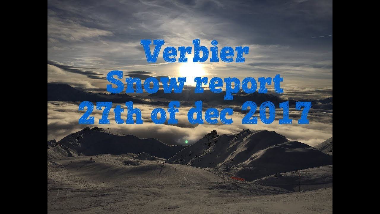 Powder Extreme Verbier Snow report 27 of dec 2017