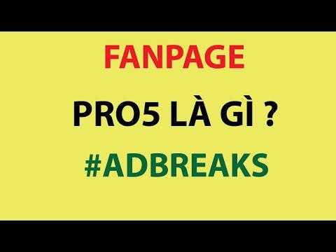 Kiếm tiền ad breaks - Fanpage pro5 là gì?