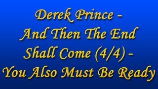Derek Prince - And Then The End Shall Come (4/4) - You Also Must Be Ready (with Chi. Subs) (1990)