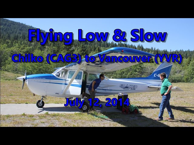 Flying Low & Slow (Chilko to Vancouver) 07-12-14