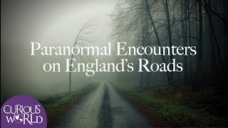 Paranormal Encounters on England's Roads