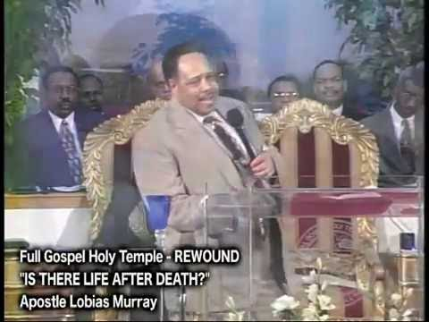 """IS THERE LIFE AFTER DEATH?"" APOSTLE LOBIAS MURRAY"