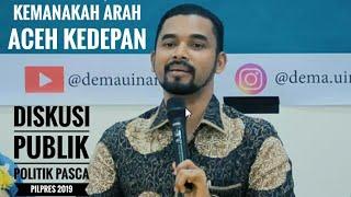 POLITIK PASCA PILPRES 2019 - KEMANAKAH ARAH ACEH KEDEPAN